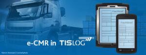 e-CMR in TISLOG   digitaler Frachtbrief